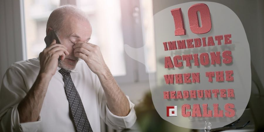10 Immediate Actions When The Headhunter Calls