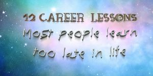 12 Career Lessons Most People Learn Too Late in Life