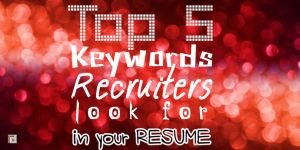 Top 5 Keywords Recruiters Look For In Your Resume