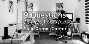 9 Questions To Help You Find Your Dream Career