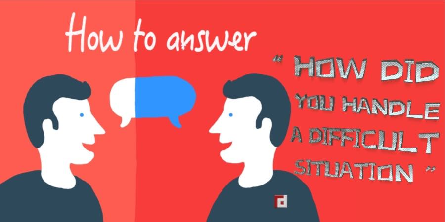 How to answer: How do you handle difficult situation?