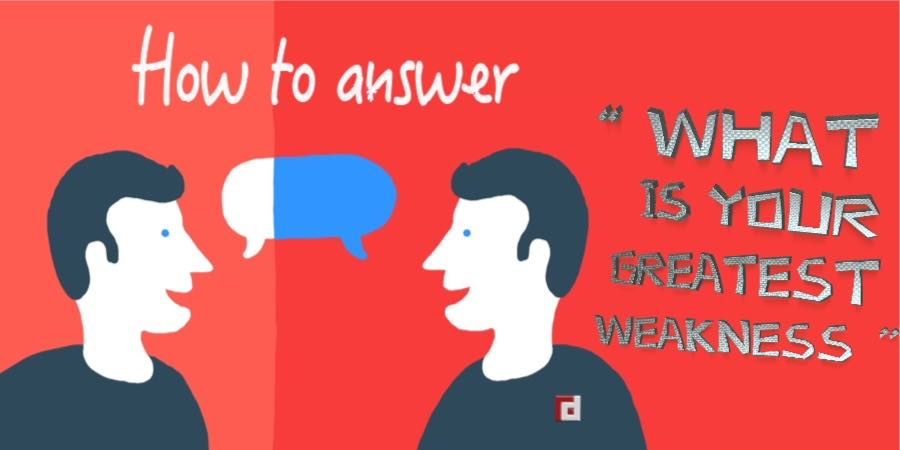 how to answer   u0026quot what is your greatest weakness  u0026quot
