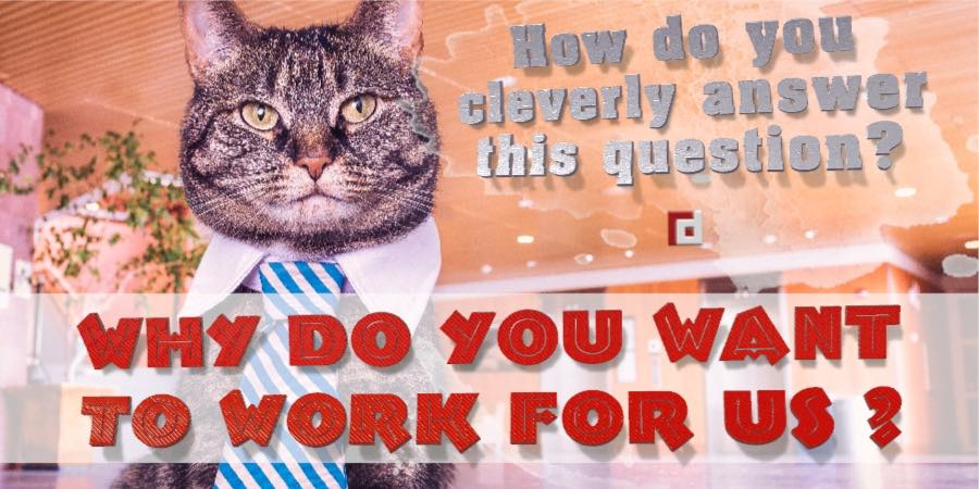 Why do you want to work for us? How do you cleverly answer this question?