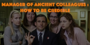 Manager of Ancient Colleagues: How To Be Credible