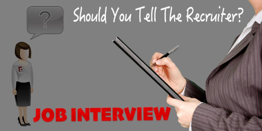 JOB INTERVIEW: Should You Tell The Recruiter?