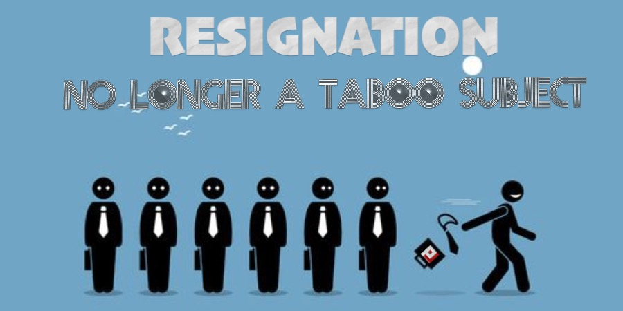 Resignation: No Longer a Taboo Subject