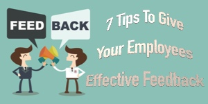 7 Tips To Give Your Employees Effective Feedback