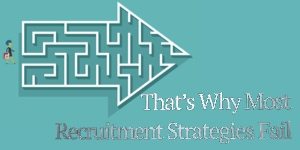 That's Why Most Recruitment Strategies Fail