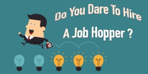 Do You Dare To Hire A Job Hopper?