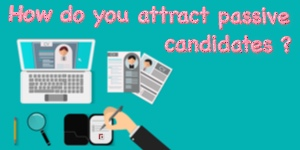 How do you attract passive candidates?