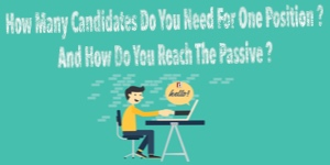 How Many Candidates Do You Need For One Position? And How Do You Reach the Passive ?