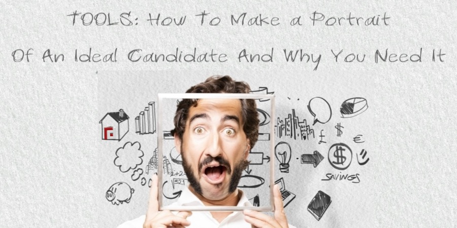 TOOLS: How To Make a Portrait Of An Ideal Candidate And Why You Need It