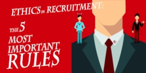 Ethics in Recruitment: The Five Most Important Rules
