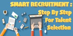 SMART RECRUITMENT: Step By Step For Talent Selection