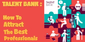 TALENT BANK: How To Attract The Best Professionals