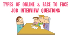 TYPES OF ONLINE & FACE TO FACE  JOB INTERVIEW QUESTIONS