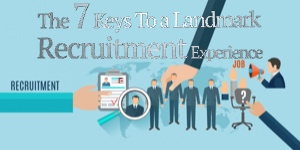 The 7 Keys To a Landmark Recruitment Experience
