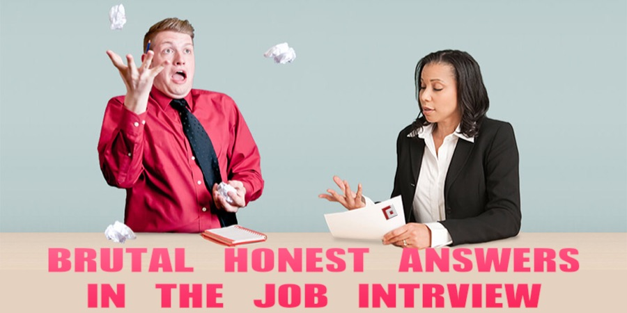 brutal honest answers in the job interview