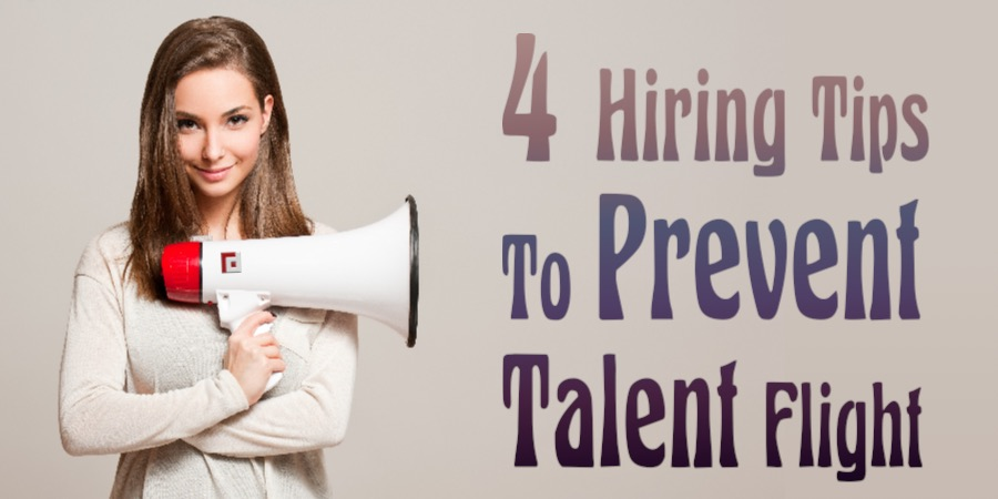 4 hiring tips to prevent talent flight