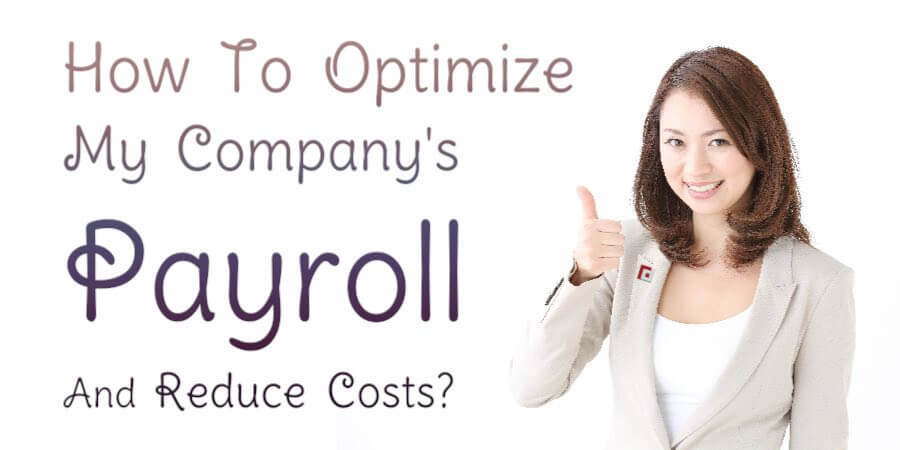 How To Optimize My Company's Payroll And Reduce Costs?