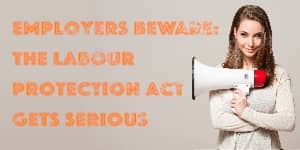 Employers beware: The Labour Protection Act gets serious