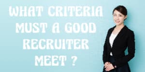 What criteria must a good recruiter meet?